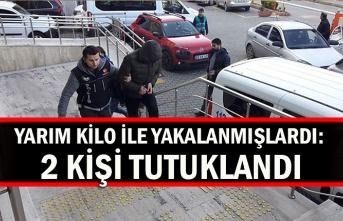 Yarım kilo ile yakalanmışlardı: 2 kişi tutuklandı