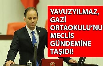 Yavuzyılmaz, Gazi Ortaokulu'nu Meclis gündemine taşıdı!