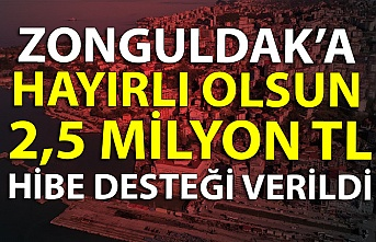 Zonguldak'a hayırlı olsun… 2,5 Milyon TL hibe desteği verildi