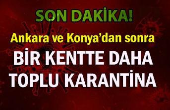 Ankara ve Konya'dan sonra bir kentte daha toplu karantina