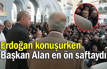 Başkan Alan, Cumhurbaşkanı Erdoğan'ı en ön saftan dinledi