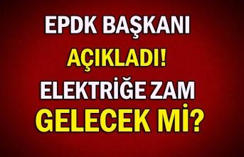 EPDK Başkanı açıkladı! Elektriğe zam gelecek mi?