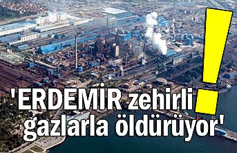 'ERDEMİR zehirli gazlarla öldürüyor'