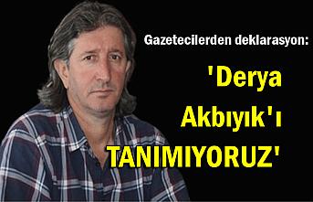 Gazetecilerden deklarasyon:  'Derya Akbıyık'ı tanımıyoruz'