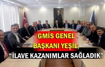 """GMİS Genel Başkanı Yeşil; """"İlave Kazanımlar Sağladık"""""""