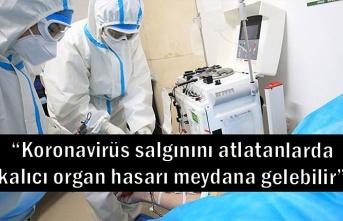 """""""Koronavirüs salgınını atlatanlarda kalıcı organ hasarı meydana gelebilir"""""""
