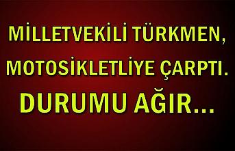 Milletvekili Türkmen, motosikletliye çarptı. Durumu ağır...
