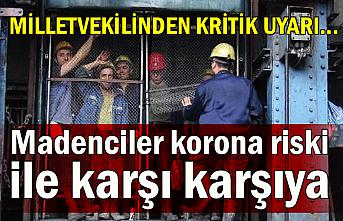 Milletvekilinden kritik uyarı... Madenciler korona riski ile karşı karşıya