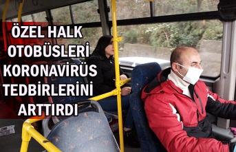 Özel halk otobüsleri koronavirüs tedbirlerini arttırdı