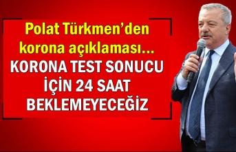 Polat Türkmen'den korona açıklaması... Korona test sonucu için 24 saat beklemeyeceğiz