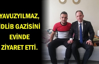 Yavuzyılmaz, İdlib Gazisini evinde ziyaret etti.