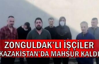 Zonguldak'lı işçiler Kazakistan'da mahsur kaldı