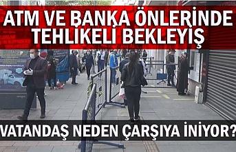 ATM ve banka önlerinde tehlikeli bekleyiş! Vatandaş neden çarşıya iniyor?