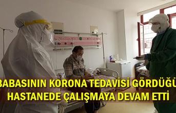 Babasının korona tedavisi gördüğü hastanede çalışmaya devam etti