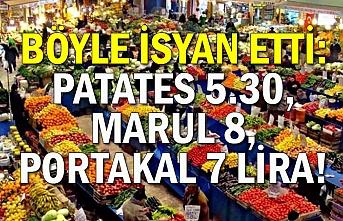 Böyle isyan etti: patates 5.30, marul 8, portakal 7 lira!