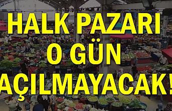 Halk pazarı o gün açılmayacak!