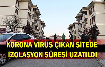 Korona virüs çıkan sitede izolasyon süresi uzatıldı