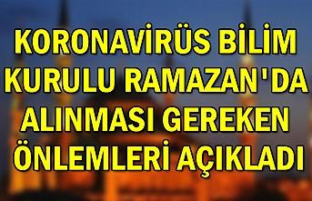 Koronavirüs Bilim Kurulu Ramazan'da alınması gereken önlemleri açıkladı