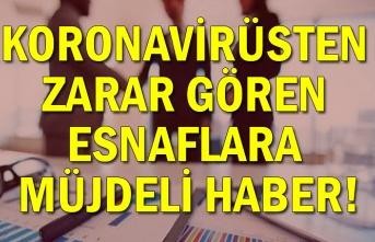 Koronavirüsten zarar gören esnaflara müjdeli haber!