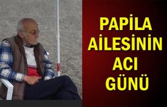 Papila Ailesinin acı günü