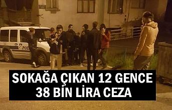 Sokağa çıkan 12 gence 38 bin lira ceza