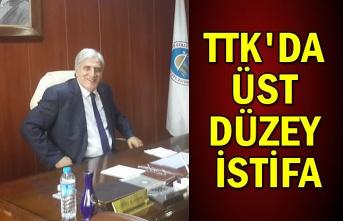 TTK'da üst düzey istifa