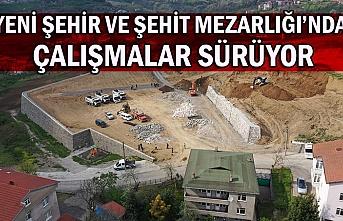 Yeni Şehir ve Şehit Mezarlığı'nda çalışmalar sürüyor