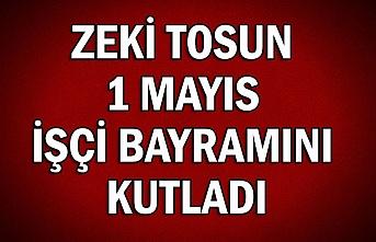Zeki Tosun 1 Mayıs İşçi Bayramını kutladı