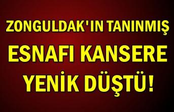 Zonguldak'ın tanınmış esnafı kansere yenik düştü!