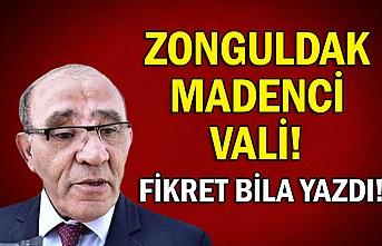 Zonguldak - Madenci - Vali! Fikret Bila yazdı!