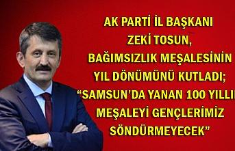 """AK Parti İl Başkanı Zeki Tosun, Bağımsızlık Meşalesinin yıl dönümünü kutladı; """"Samsun'da yanan 100 yıllık meşaleyi gençlerimiz söndürmeyecek"""""""