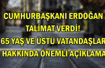 Cumhurbaşkanı Erdoğan talimat verdi! 65 yaş ve üstü vatandaşlar hakkında önemli açıklama