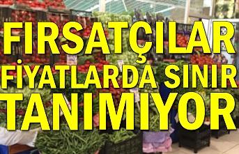 FIRSATÇILAR FİYATLARDA SINIR TANIMIYOR