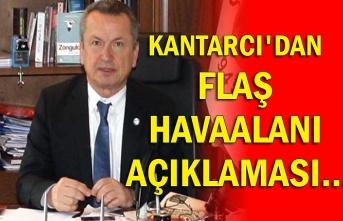 Kantarcı'dan flaş havaalanı açıklaması...
