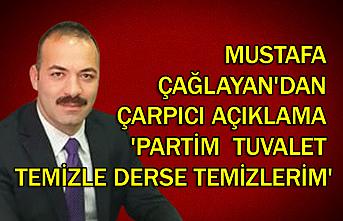 Mustafa Çağlayan'dan çarpıcı açıklama 'Partim  tuvalet temizle derse temizlerim'