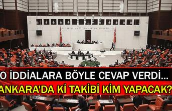 O iddialara böyle cevap verdi... 'Ankara'da ki takibi kim yapacak?'