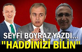 "Seyfi Boyraz yazdı... ""Haddinizi bilin"""