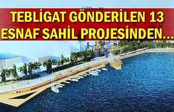 Tebligat gönderilen 13 esnaf Sahil Projesinden...