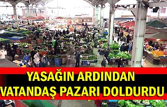 Yasağın ardından vatandaş pazarı doldurdu