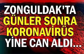 Zonguldak'ta günler sonra koronavirüs yine can aldı...