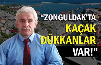 """""""Zonguldak'ta kaçak dükkanlar var!"""""""