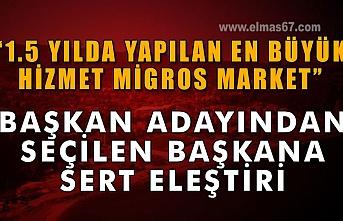 """""""1,5 yılda yapılan en büyük hizmet, Migros market"""""""