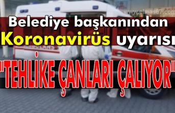 """Belediye başkanından Koronavirüs uyarısı """"Tehlike çanları çalıyor"""""""