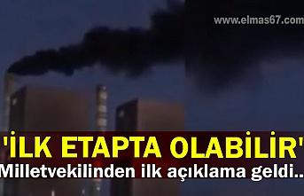ÇATES'in siyah dumanına açıklama geldi... 'İlk etapta olabilir'