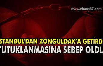 İstanbul'dan Zonguldak'a getirdi. Tutuklanmasına sebep oldu