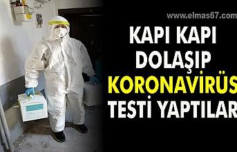 Kapı kapı dolaşıp koronavirüs testi yaptılar