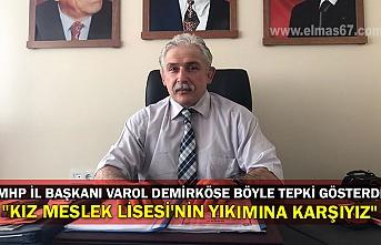 """MHP il başkanı Varol demirköse böyle tepki gösterdi. """"Kız meslek Lisesi'nin yıkımına karşıyız"""""""