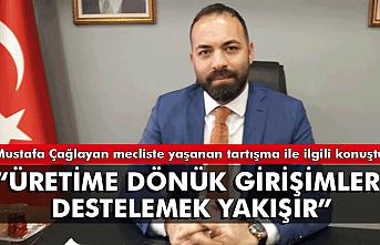 """Mustafa Çağlayan: """"Üretime dönük girişimleri desteklemek gerek"""""""