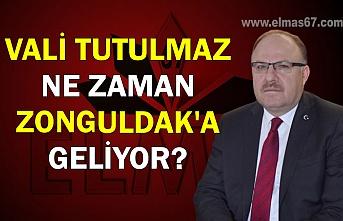 Vali Tutulmaz ne zaman Zonguldak'a geliyor?