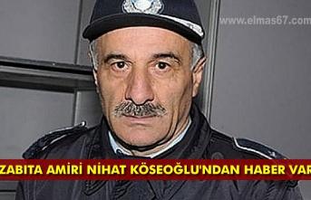Zabıta Amiri Nihat Köseoğlu'ndan haber var